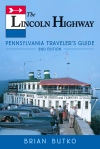 The Lincoln Highway Pennsylvania Traveler's Guide by Brian Butko